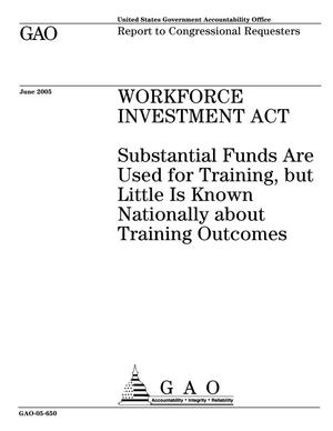 Primary view of object titled 'Workforce Investment Act: Substantial Funds Are Used for Training, but Little Is Known Nationally about Training Outcomes'.
