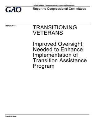 Primary view of object titled 'Transitioning Veterans: Improved Oversight Needed to Enhance Implementation of Transition Assistance Program'.