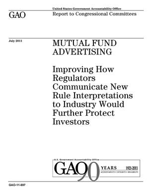 Primary view of object titled 'Mutual Fund Advertising: Improving How Regulators Communicate New Rule Interpretations to Industry Would Further Protect Investors'.