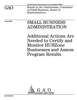 Primary view of object titled 'Small Business Administration: Additional Actions Are Needed to Certify and Monitor HUBZone Businesses and Assess Program Results'.