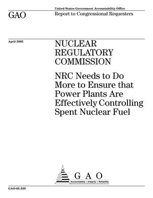 Primary view of object titled 'Nuclear Regulatory Commission: NRC Needs to Do More to Ensure that Power Plants Are Effectively Controlling Spent Nuclear Fuel'.