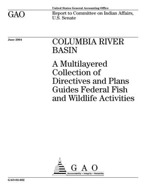 Primary view of object titled 'Columbia River Basin: A Multilayered Collection of Directives and Plans Guides Federal Fish and Wildlife Activities'.
