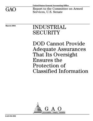 Primary view of object titled 'Industrial Security: DOD Cannot Provide Adequate Assurances That Its Oversight Ensures the Protection of Classified Information'.