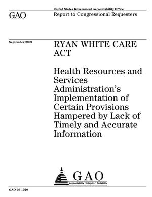 Primary view of object titled 'Ryan White CARE Act: Health Resources and Services Administration's Implementation of Certain Provisions Hampered by Lack of Timely and Accurate Information'.
