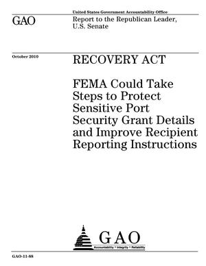 Primary view of object titled 'Recovery Act: FEMA Could Take Steps to Protect Sensitive Port Security Grant Details and Improve Recipient Reporting Instructions'.