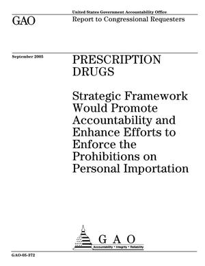 Primary view of object titled 'Prescription Drugs: Strategic Framework Would Promote Accountability and Enhance Efforts to Enforce the Prohibitions on Personal Importation'.