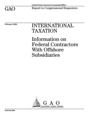 Primary view of object titled 'International Taxation: Information on Federal Contractors With Offshore Subsidiaries'.
