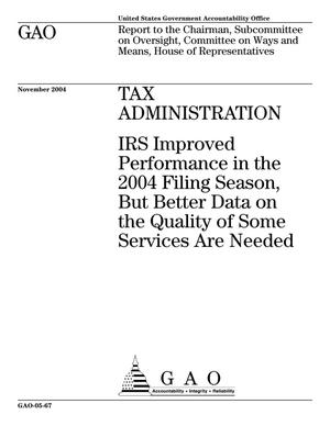 Primary view of object titled 'Tax Administration: IRS Improved Performance in the 2004 Filing Season, But Better Data on the Quality of Some Services Are Needed'.