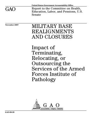 Primary view of object titled 'Military Base Realignments and Closures: Impact of Terminating, Relocating, or Outsourcing the Services of the Armed Forces Institute of Pathology'.