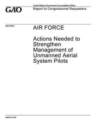 Primary view of object titled 'Air Force: Actions Needed to Strengthen Management of Unmanned Aerial System Pilots'.
