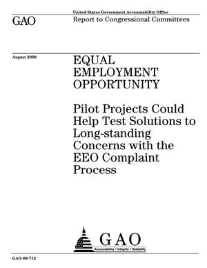 Primary view of object titled 'Equal Employment Opportunity: Pilot Projects Could Help Test Solutions to Long-standing Concerns with the EEO Complaint Process'.