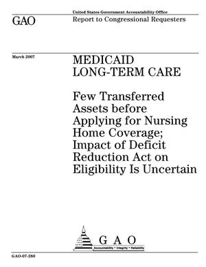 Primary view of object titled 'Medicaid Long-Term Care: Few Transferred Assets before Applying for Nursing Home Coverage; Impact of Deficit Reduction Act on Eligibility Is Uncertain'.