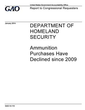 Primary view of object titled 'Department of Homeland Security: Ammunition Purchases Have Declined since 2009'.
