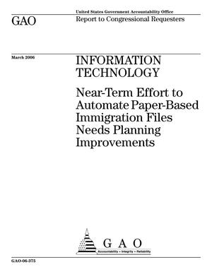 Primary view of object titled 'Information Technology: Near-Term Effort to Automate Paper-Based Immigration Files Needs Planning Improvements'.