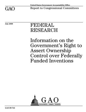 Primary view of object titled 'Federal Research: Information on the Government's Right to Assert Ownership Control over Federally Funded Inventions'.