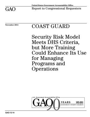 Primary view of object titled 'Coast Guard: Security Risk Model Meets DHS Criteria, but More Training Could Enhance Its Use for Managing Programs and Operations'.