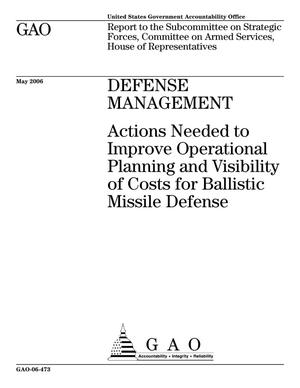 Primary view of object titled 'Defense Management: Actions Needed to Improve Operational Planning and Visibility of Costs for Ballistic Missile Defense'.