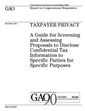 Primary view of object titled 'Taxpayer Privacy: A Guide for Screening and Assessing Proposals to Disclose Confidential Tax Information to Specific Parties for Specific Purposes'.
