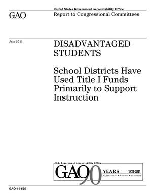 Primary view of object titled 'Disadvantaged Students: School Districts Have Used Title I Funds Primarily to Support Instruction'.