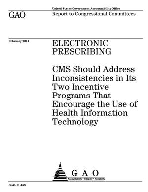 Primary view of object titled 'Electronic Prescribing: CMS Should Address Inconsistencies in Its Two Incentive Programs That Encourage the Use of Health Information Technology'.