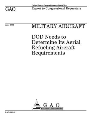 Primary view of object titled 'Military Aircraft: DOD Needs to Determine Its Aerial Refueling Aircraft Requirements'.