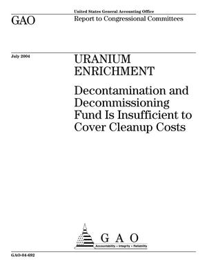 Primary view of object titled 'Uranium Enrichment: Decontamination and Decommissioning Fund Is Insufficient to Cover Cleanup Costs'.