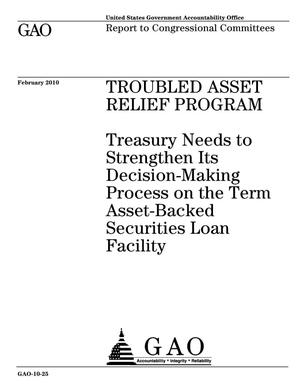 Primary view of object titled 'Troubled Asset Relief Program: Treasury Needs to Strengthen Its Decision-Making Process on the Term Asset-Backed Securities Loan Facility'.