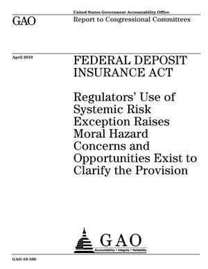 Primary view of object titled 'Federal Deposit Insurance Act: Regulators' Use of Systemic Risk Exception Raises Moral Hazard Concerns and Opportunities Exist to Clarify the Provision'.