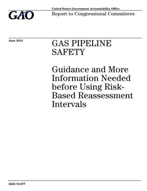 Primary view of object titled 'Gas Pipeline Safety: Guidance and More Information Needed before Using Risk-Based Reassessment Intervals'.