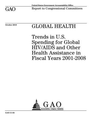 Primary view of object titled 'Global Health: Trends in U.S. Spending for Global HIV/AIDS and Other Health Assistance in Fiscal Years 2001-2008'.