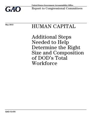 Primary view of object titled 'Human Capital: Additional Steps Needed to Help Determine the Right Size and Composition of DOD's Total Workforce'.