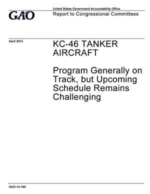 Primary view of object titled 'KC-46 Tanker Aircraft: Program Generally on Track, but Upcoming Schedule Remains Challenging'.