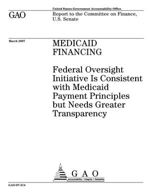 Primary view of object titled 'Medicaid Financing: Federal Oversight Initiative Is Consistent with Medicaid Payment Principles but Needs Greater Transparency'.