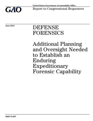 Primary view of object titled 'Defense Forensics: Additional Planning and Oversight Needed to Establish an Enduring Expeditionary Forensic Capability'.