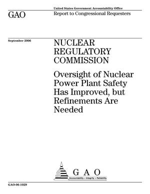 Primary view of object titled 'Nuclear Regulatory Commission: Oversight of Nuclear Power Plant Safety Has Improved, but Refinements Are Needed'.