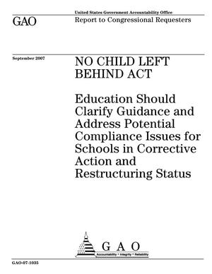 Primary view of object titled 'No Child Left Behind Act: Education Should Clarify Guidance and Address Potential Compliance Issues for Schools in Corrective Action and Restructuring Status'.