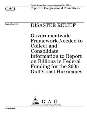 Primary view of object titled 'Disaster Relief: Governmentwide Framework Needed to Collect and Consolidate Information to Report on Billions in Federal Funding for the 2005 Gulf Coast Hurricanes'.
