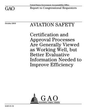 Primary view of object titled 'Aviation Safety: Certification and Approval Processes Are Generally Viewed as Working Well, but Better Evaluative Information Needed to Improve Efficiency'.