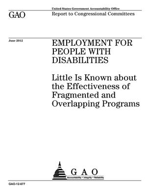 Primary view of object titled 'Employment for People with Disabilities: Little Is Known about the Effectiveness of Fragmented and Overlapping Programs'.