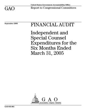 Primary view of object titled 'Financial Audit: Independent and Special Counsel Expenditures for the Six Months Ended March 31, 2005'.