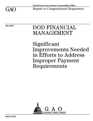 Primary view of object titled 'DOD Financial Management: Significant Improvements Needed in Efforts to Address Improper Payment Requirements'.