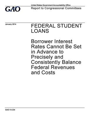Primary view of object titled 'Federal Student Loans: Borrower Interest Rates Cannot Be Set in Advance to Precisely and Consistently Balance Federal Revenues and Costs'.