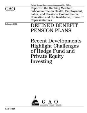 Primary view of object titled 'Defined Benefit Pension Plans: Recent Developments Highlight Challenges of Hedge Fund and Private Equity Investing'.