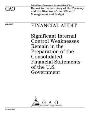 Primary view of object titled 'Financial Audit: Significant Internal Control Weaknesses Remain in the Preparation of the Consolidated Financial Statements of the U.S. Government'.