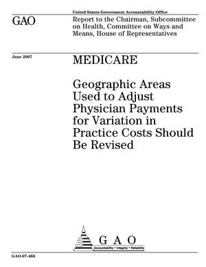 Primary view of object titled 'Medicare: Geographic Areas Used to Adjust Physician Payments for Variation in Practice Costs Should Be Revised'.