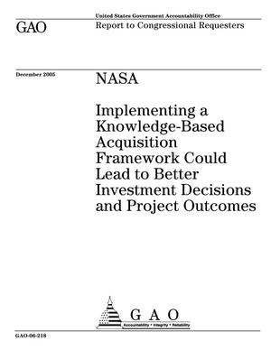 Primary view of object titled 'NASA: Implementing a Knowledge-Based Acquisition Framework Could Lead to Better Investment Decisions and Project Outcomes'.