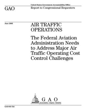 Primary view of object titled 'Air Traffic Operations: The Federal Aviation Administration Needs to Address Major Air Traffic Operating Cost Control Changes'.