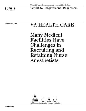 Primary view of object titled 'VA Health Care: Many Medical Facilities Have Challenges in Recruiting and Retaining Nurse Anesthetists'.
