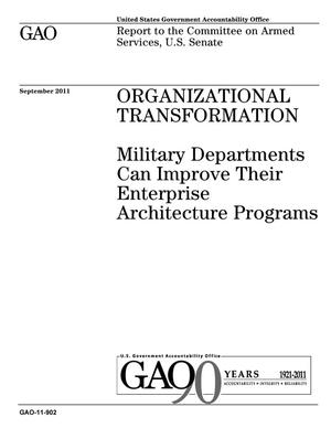 Primary view of object titled 'Organizational Transformation: Military Departments Can Improve Their Enterprise Architecture Programs'.