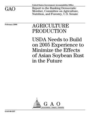 Primary view of object titled 'Agriculture Production: USDA Needs to Build on 2005 Experience to Minimize the Effects of Asian Soybean Rust in the Future'.
